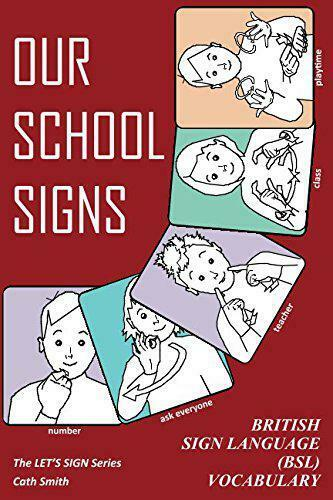 OUR SCHOOL SIGNS: British Sign Language (BSL) Vocabulary (Let's Sign) by Smith