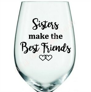 SISTERS MAKE THE BEST FRIENDS Vinyl Decal Sticker TO FIT STANDARD - How to make vinyl decals for wine glasses