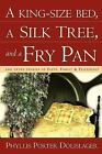 A King-Size Bed, a Silk Tree, and a Fry Pan by Phyllis Porter Dolislager (2003, Hardcover)