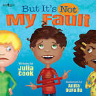 But it's Not My Fault by Julia Cook (Paperback, 2015)