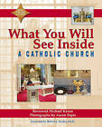 What You Will See Inside a Catholic Church by Michael Keane (Hardback)