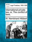 International Private Law, Or, the Conflict of Laws. by W Nembhard Hibbert (Paperback / softback, 2010)