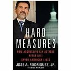 Hard Measures : How Aggressive CIA Actions after 9/11 Saved American Lives by Bill Harlow and Jose A., Jr. Rodriguez (2012, Hardcover)
