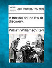 A Treatise on the Law of Discovery. by William Williamson Kerr (Paperback / softback, 2010)