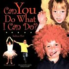 Can You Do What I Can Do? 9781452016207 by Kathryn Plott Book