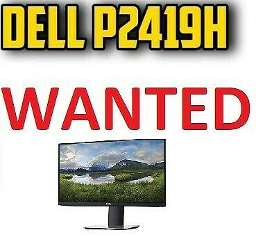 WANTED DELL P2419H 24 INCH MONITOR