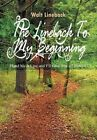 The Lineback to My Beginning: Hand Me a Line and I'll Give You a Lineback by Walt Lineback (Hardback, 2013)