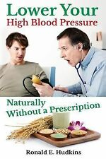 Lower Your High Blood Pressure Naturally : Without a Prescription by Ronald...