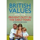 British Values and the Prevent Duty in the Early Years: A Practitioner's Guide by Kerry Maddock (Paperback, 2017)