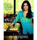 Eva's Kitchen by Eva Longoria (Hardback, 2011)