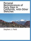 Personal Reminiscences of Early Days in California, with Other Sketches by Stephen J Field (Paperback / softback, 2010)
