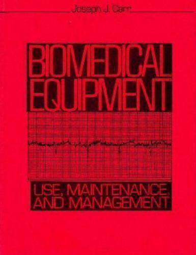 Biomedical Equipment : Use, Maintenance and Management by Carr, Joseph