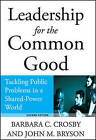 Leadership for the Common Good: Tackling Public Problems in a Shared-power World by Barbara C. Crosby, John M. Bryson (Hardback, 2005)