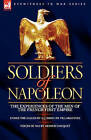 Soldiers of Napoleon: The Experiences of the Men of the French First Empire by Arthur Chuquet, A J Doisy De Villargennes (Hardback, 2008)