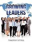 Growing Leaders by Timothy Littell (Hardback, 2011)