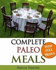 Complete Paleo Meals: A Paleo Cookbook Featuring Paleo Comfort Foods - Recipes for an Appetizer, Entree, Side Dishes, and Dessert in Every Meal (Large Print Edition) by Amelia Simons (Paperback / softback, 2013)