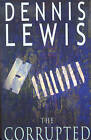 The Corrupted by Dennis Lewis (Paperback, 2006)