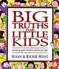 Big Truths for Little Kids : Teaching Your Children to Live for God by Susan Hunt and Richie Hunt (1999, Hardcover)