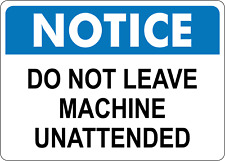 Osha Notice Do Not Leave Machine Unattended Adhesive Vinyl Sign Decal