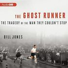 The Ghost Runner: The Tragedy of the Man They Couldn't Stop by Bill Jones (CD-Audio, 2013)