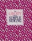 The Liberty Book of Simple Sewing by Christine Leech, Lucinda Ganderton, Liberty (Hardback, 2013)
