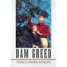 Dam Greed 9781436379465 by Frances Brown Dorward Paperback