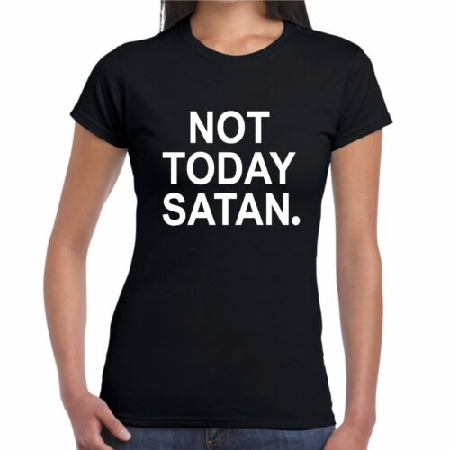 Not Today Satan T Shirt LADY FITTED girl Top Tumblr Hipster Blog vlog Tee doe x