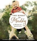 Two Kisses for Maddy: A Memoir of Loss & Love by Matthew Logelin (CD-Audio, 2011)