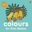 Colours for Kiwi Babies by Fraser Williamson, Matthew Williamson (Board book, 2017)