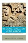 The Greatest Civilizations of the Americas: The History and Culture of the Maya, Aztec, and Inca by Charles River Editors (Paperback / softback, 2013)