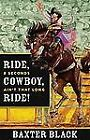 Ride, Cowboy, Ride! : 8 Seconds Ain't That Long by Baxter Black (2012, Hardcover)