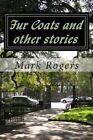 Fur Coats and Other Stories: A Set of Lively Humourous Yet Touching Stories of Life in Current Times. by MR Mark Joseph Rogers (Paperback / softback, 2012)