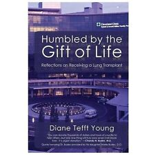 Humbled by the Gift of Life : Reflections on Receiving a Lung Transplant by...
