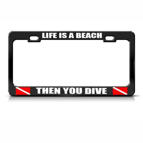Life Is A Beach Then You Dive Black Metal License Plate Frame Tag Holder