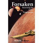 Forsaken: Searching for God's Fingerprints by Richard D Bangs (Paperback / softback, 2011)