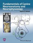 Fundamentals of Canine Neuroanatomy and Neurophysiology by Etsuro E. Uemura (Paperback, 2015)