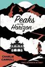 Peaks on the Horizon: Two Journeys in Tibet by Charlie Carroll (Paperback / softback, 2015)