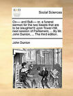 Ox---- And Bull---- Or, a Funeral Sermon for the Two Beasts That Are to Be Slaughter'd Upon Tower-Hill, Next Session of Parliament, ... by Mr. John Dunton, ... the Third Edition. by John Dunton (Paperback / softback, 2010)