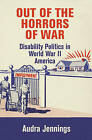 Out of the Horrors of War: Disability Politics in World War II America by Audra Jennings (Hardback, 2016)