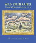 Wild Exuberance: Harold Weston's Adirondack Art by Stephen Bennett Phillips, Rebecca Foster, Caroline M. Welsh, Theodore E. Stebbins, Kathleen V. Jameson (Paperback, 2005)