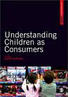 Understanding Children as Consumers by SAGE Publications Ltd (Paperback, 2010)