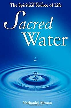 Sacred Water : The Spiritual Source of Life by Altman, Nathaniel