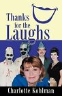 Thanks for the Laughs by Charlotte Kohlman (Paperback / softback, 2008)