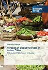 Perception about Hawkers in Indian Cities von Sirajuddin Chougle (2014, Taschenbuch)