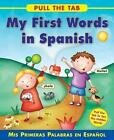Pull the Tab: My First Words in Spanish: Mis Primeras Palabras En Espanol by Sally Delaney (Board book, 2015)