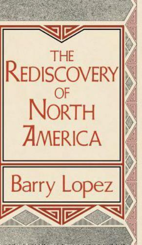 The Rediscovery of North America (Clark Lectures) by Lopez, Barry