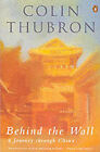 Behind the Wall: Journey Through China by Colin Thubron (Paperback, 1989)
