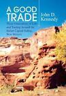 a Good Trade by John D Kennedy 9781436399487 Hardback 2009