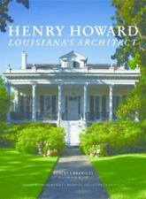 Henry Howard : Louisiana's Master Architect by Robert S. Brantley and Victor...