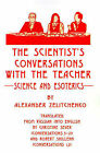 The Scientist's Conversations with the Teacher: Science and Esoterics by Alexander Zelitchenko (Paperback / softback, 2001)